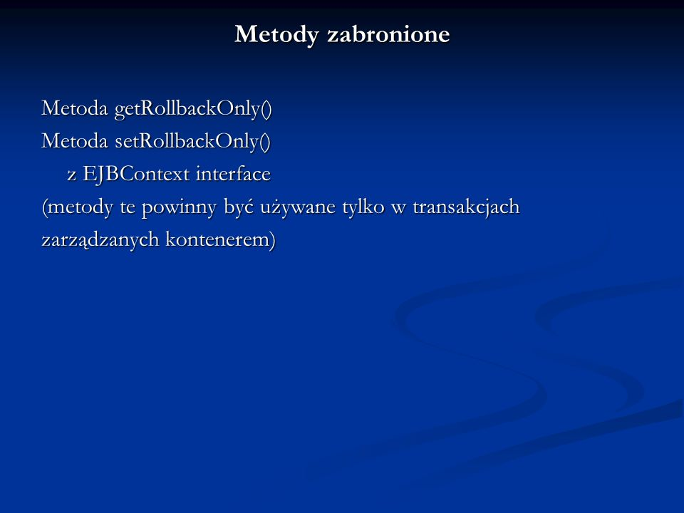 Metody zabronione Metoda getRollbackOnly() Metoda setRollbackOnly()