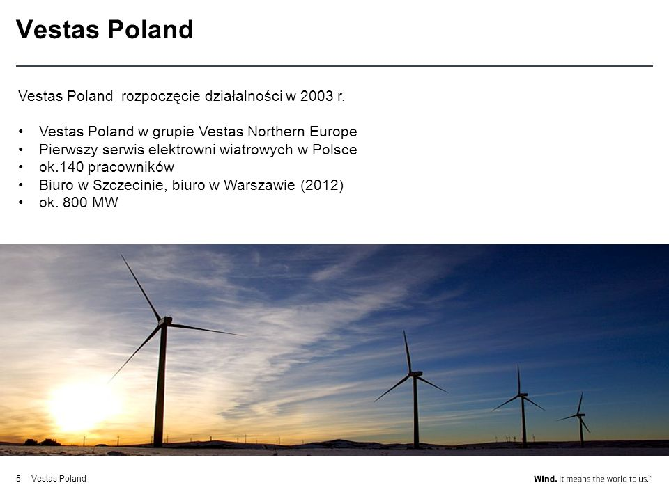Vestas Poland Vestas Poland rozpoczęcie działalności w 2003 r.