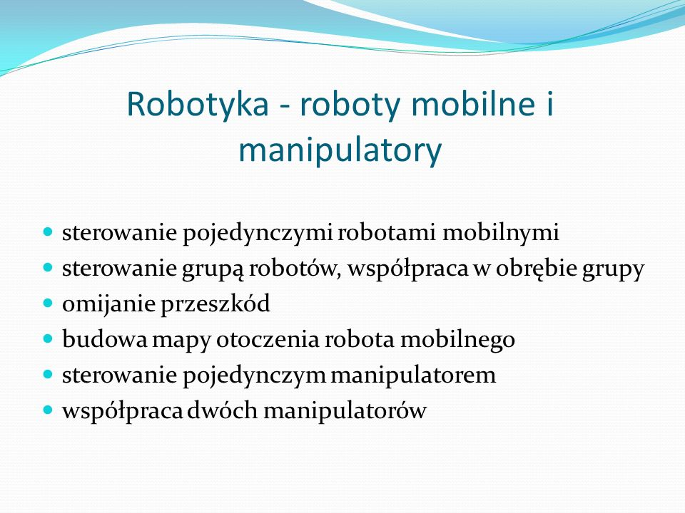 Robotyka - roboty mobilne i manipulatory