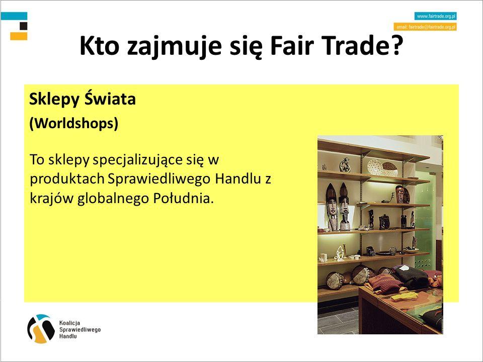 Kto zajmuje się Fair Trade