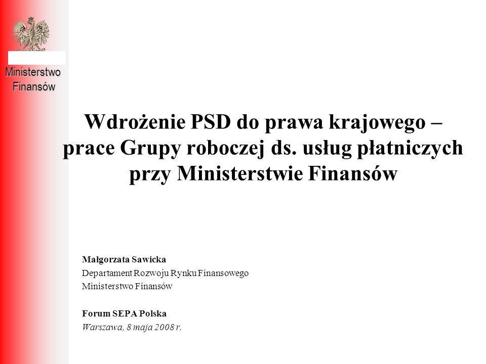 Ministerstwo Finansów. Wdrożenie PSD do prawa krajowego – prace Grupy roboczej ds. usług płatniczych przy Ministerstwie Finansów.