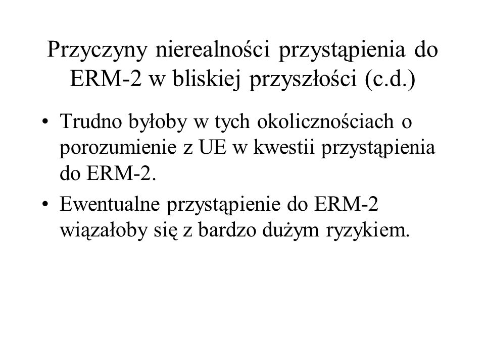 Przyczyny nierealności przystąpienia do ERM-2 w bliskiej przyszłości (c.d.)