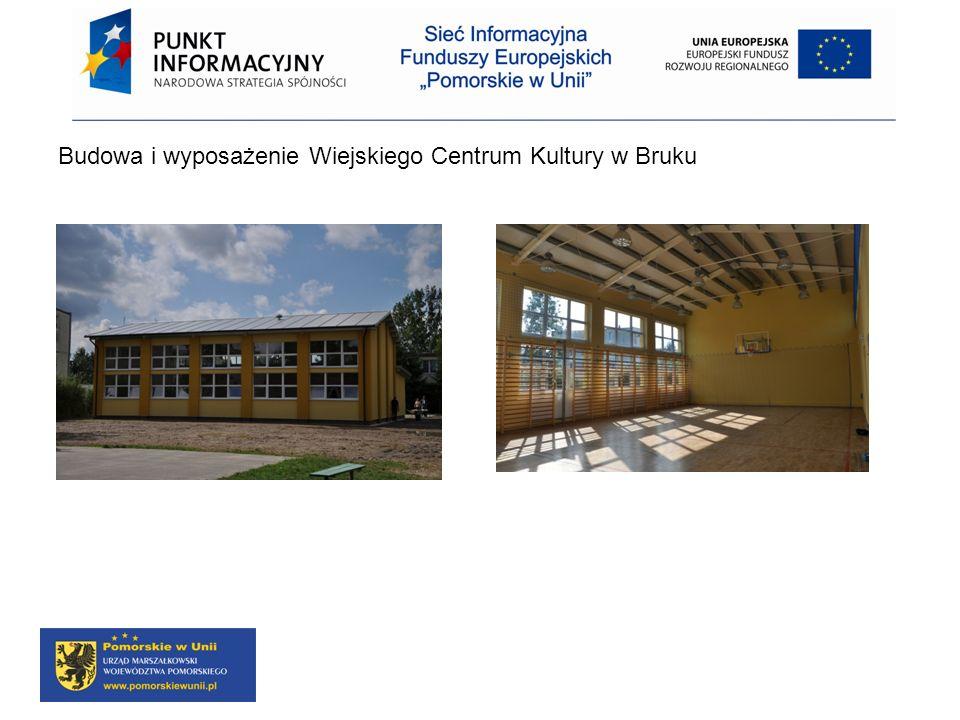 Budowa i wyposażenie Wiejskiego Centrum Kultury w Bruku