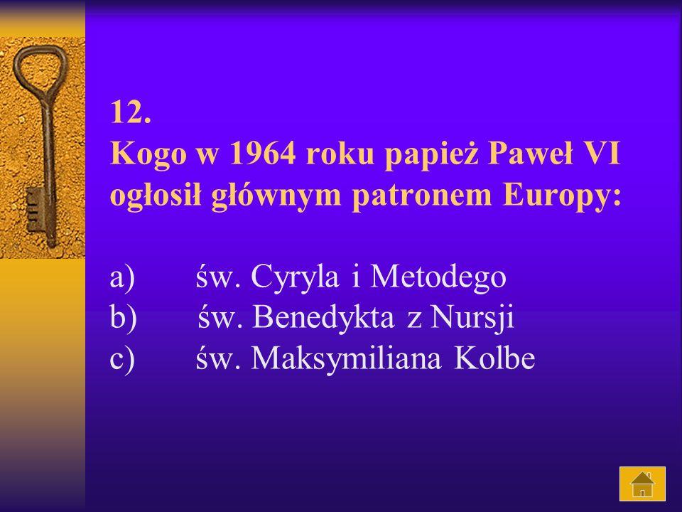 12. Kogo w 1964 roku papież Paweł VI ogłosił głównym patronem Europy: a) św.