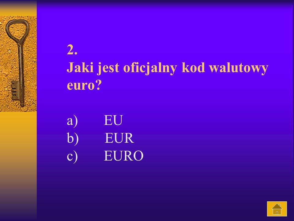 2. Jaki jest oficjalny kod walutowy euro a) EU b) EUR c) EURO