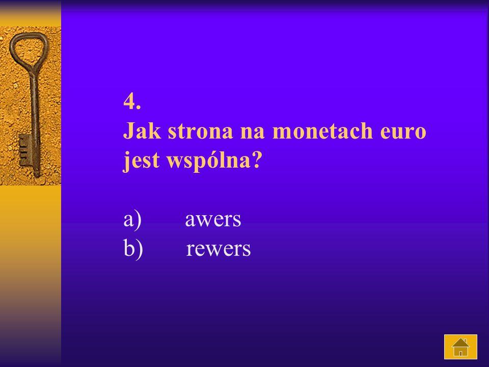 4. Jak strona na monetach euro jest wspólna a) awers b) rewers