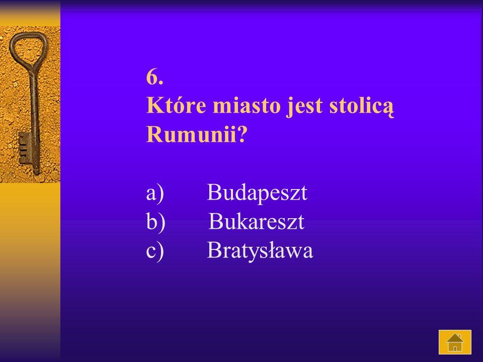 6. Które miasto jest stolicą Rumunii