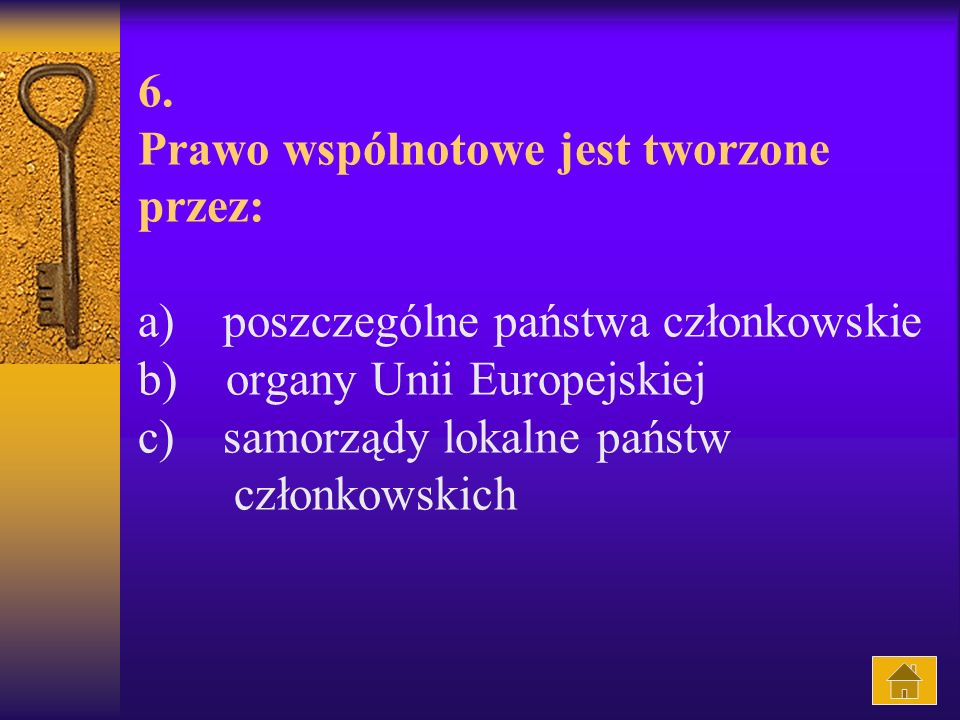 6. Prawo wspólnotowe jest tworzone przez: a) poszczególne państwa członkowskie b) organy Unii Europejskiej c) samorządy lokalne państw członkowskich