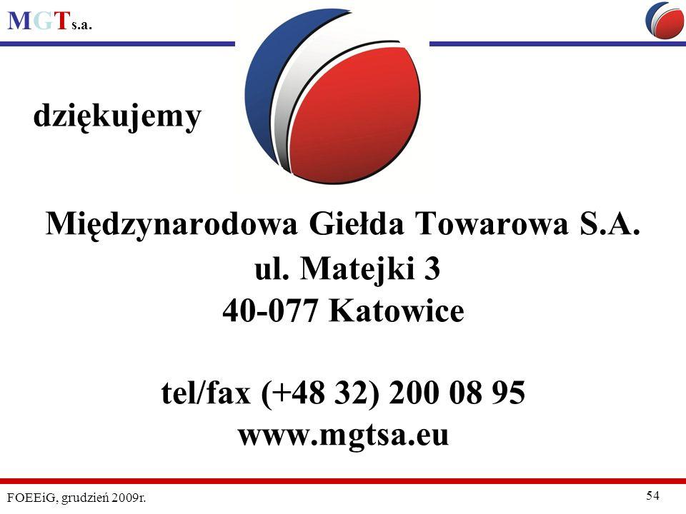 dziękujemy Międzynarodowa Giełda Towarowa S.A. ul. Matejki 3 40-077 Katowice tel/fax (+48 32) 200 08 95 www.mgtsa.eu.
