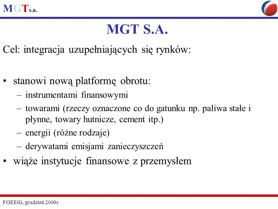 MGT S.A. Cel: integracja uzupełniających się rynków: