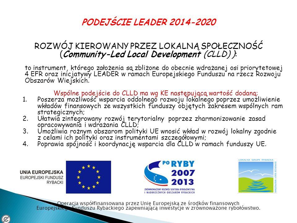 PODEJŚCIE LEADER 2014-2020 ROZWÓJ KIEROWANY PRZEZ LOKALNĄ SPOŁECZNOŚĆ (Community-Led Local Development (CLLD) ):