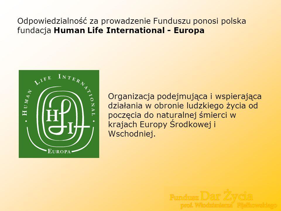 Odpowiedzialność za prowadzenie Funduszu ponosi polska fundacja Human Life International - Europa
