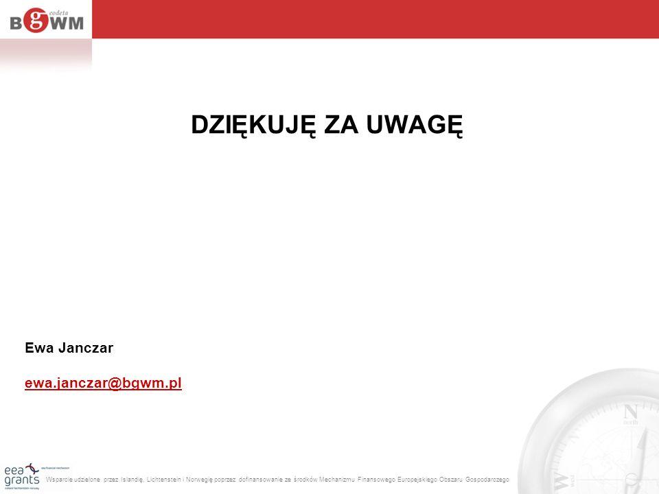 DZIĘKUJĘ ZA UWAGĘ Ewa Janczar ewa.janczar@bgwm.pl