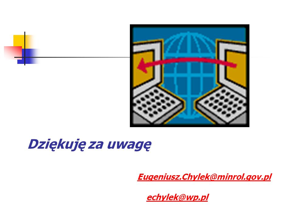Dziękuję za uwagę Eugeniusz.Chylek@minrol.gov.pl echylek@wp.pl