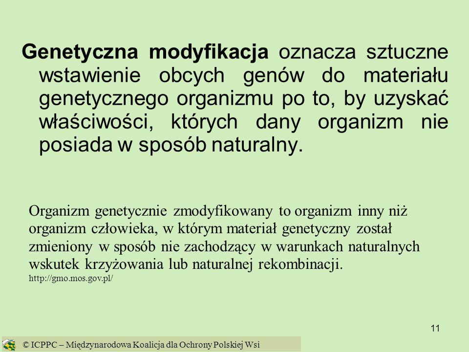 Genetyczna modyfikacja oznacza sztuczne wstawienie obcych genów do materiału genetycznego organizmu po to, by uzyskać właściwości, których dany organizm nie posiada w sposób naturalny.
