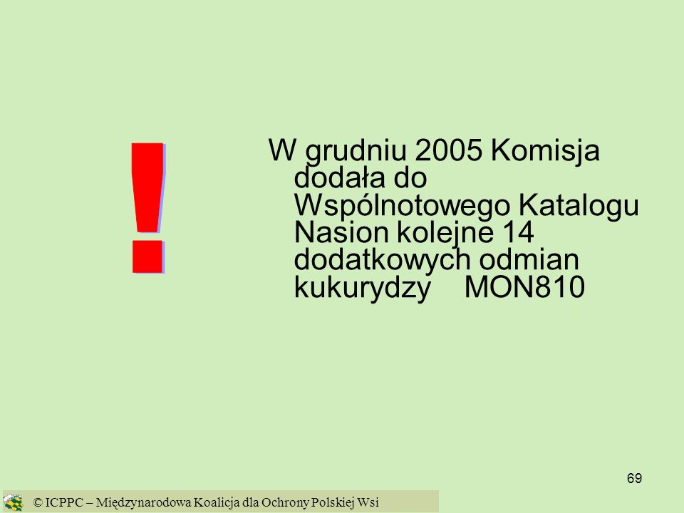 W grudniu 2005 Komisja dodała do Wspólnotowego Katalogu Nasion kolejne 14 dodatkowych odmian kukurydzy MON810