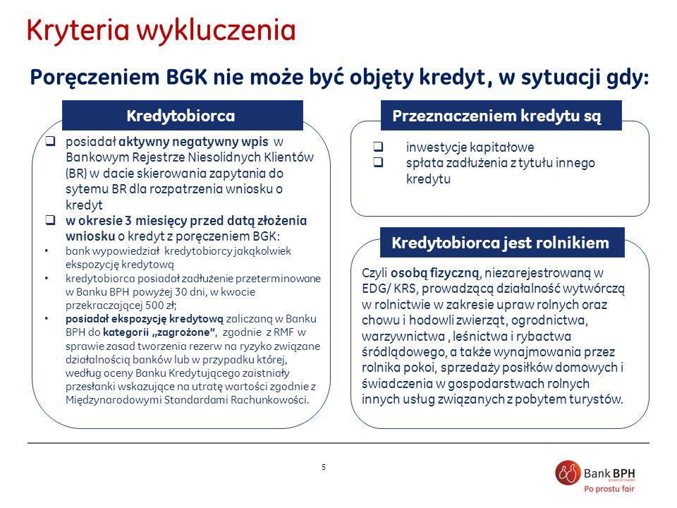 Kryteria wykluczeniaPoręczeniem BGK nie może być objęty kredyt, w sytuacji gdy: Kredytobiorca. Przeznaczeniem kredytu są.