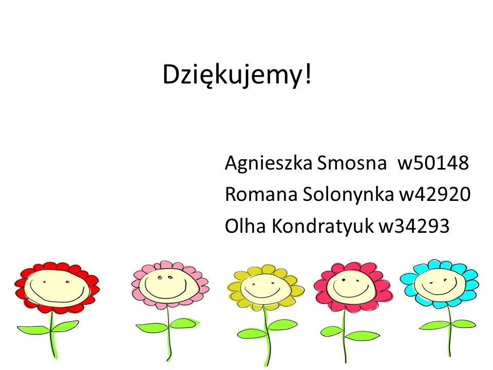 Dziękujemy! Agnieszka Smosna w50148 Romana Solonynka w42920 Olha Kondratyuk w34293
