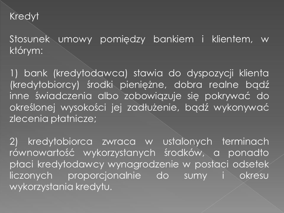 Kredyt Stosunek umowy pomiędzy bankiem i klientem, w którym: