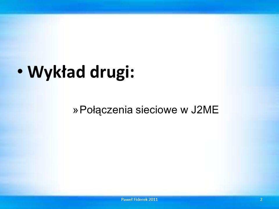 Wykład drugi: Połączenia sieciowe w J2ME Paweł Fiderek 2011