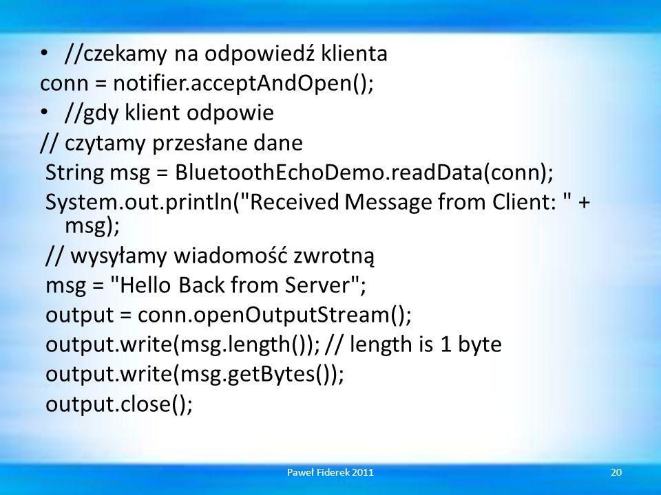 //czekamy na odpowiedź klienta conn = notifier.acceptAndOpen();