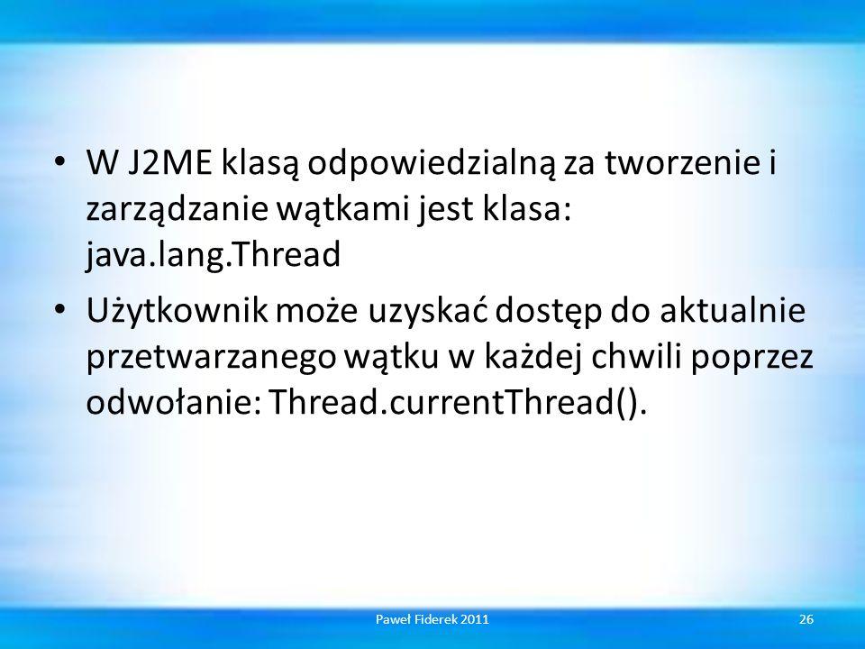W J2ME klasą odpowiedzialną za tworzenie i zarządzanie wątkami jest klasa: java.lang.Thread