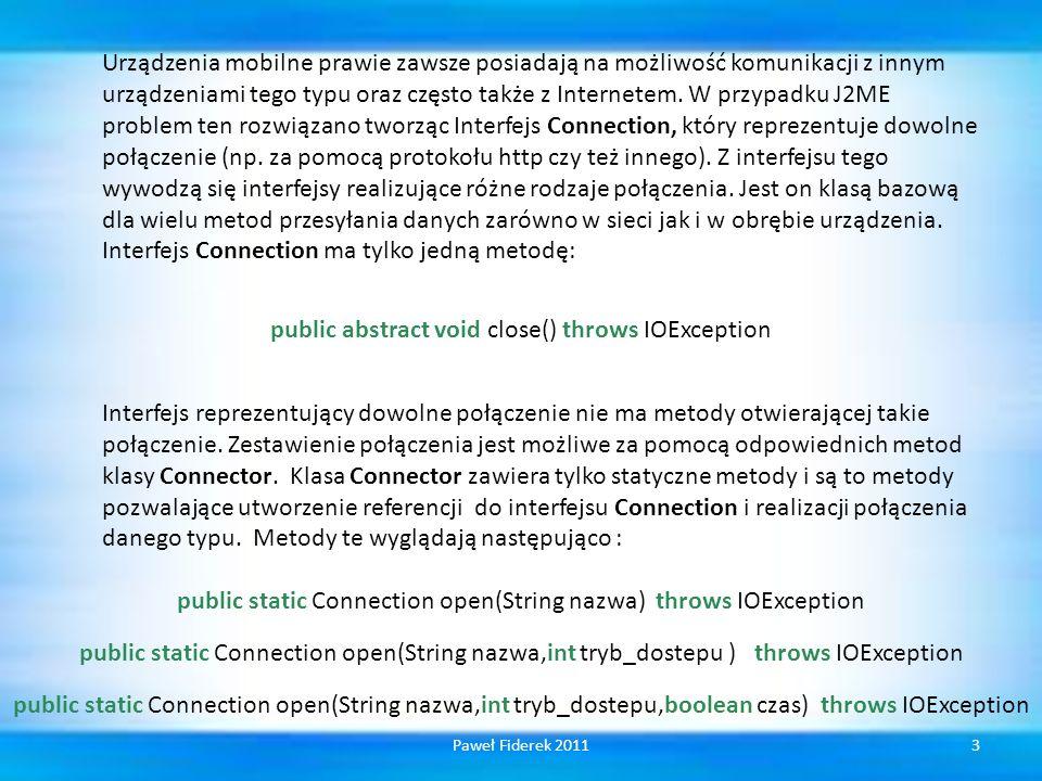 Urządzenia mobilne prawie zawsze posiadają na możliwość komunikacji z innym urządzeniami tego typu oraz często także z Internetem. W przypadku J2ME problem ten rozwiązano tworząc Interfejs Connection, który reprezentuje dowolne połączenie (np. za pomocą protokołu http czy też innego). Z interfejsu tego wywodzą się interfejsy realizujące różne rodzaje połączenia. Jest on klasą bazową dla wielu metod przesyłania danych zarówno w sieci jak i w obrębie urządzenia. Interfejs Connection ma tylko jedną metodę: