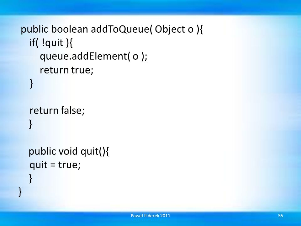 public boolean addToQueue( Object o ){ if(. quit ){ queue