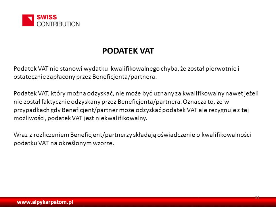 PODATEK VAT Podatek VAT nie stanowi wydatku kwalifikowalnego chyba, że został pierwotnie i ostatecznie zapłacony przez Beneficjenta/partnera.