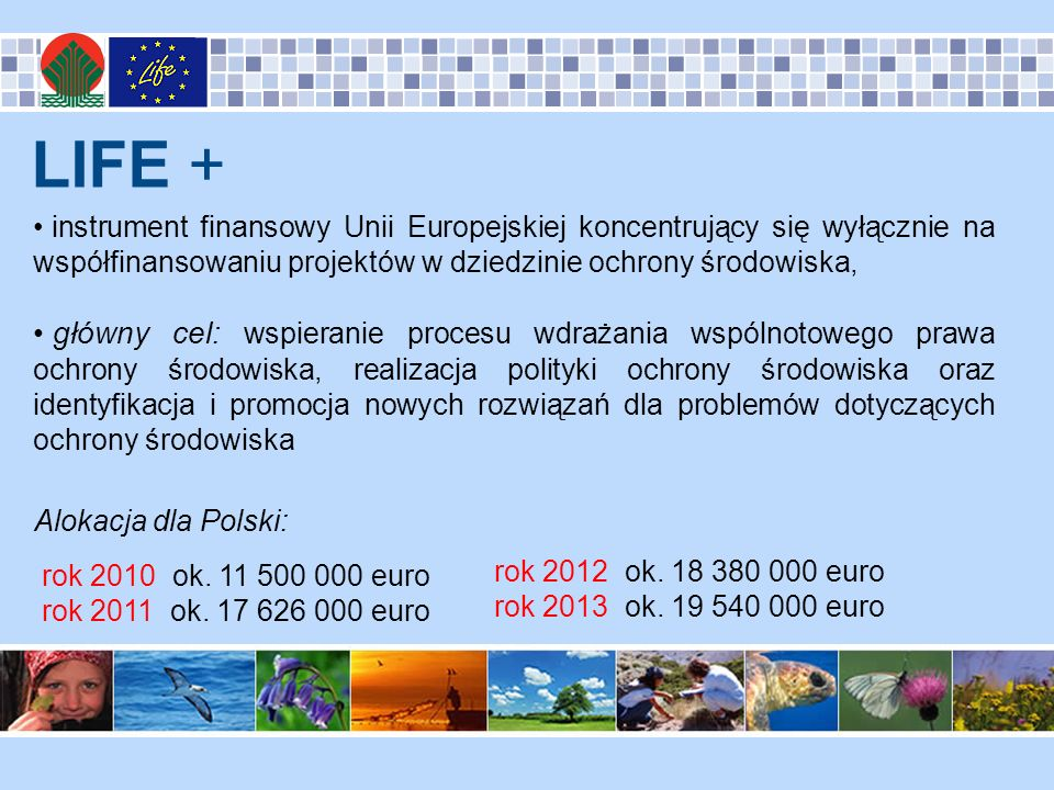 LIFE + instrument finansowy Unii Europejskiej koncentrujący się wyłącznie na współfinansowaniu projektów w dziedzinie ochrony środowiska,