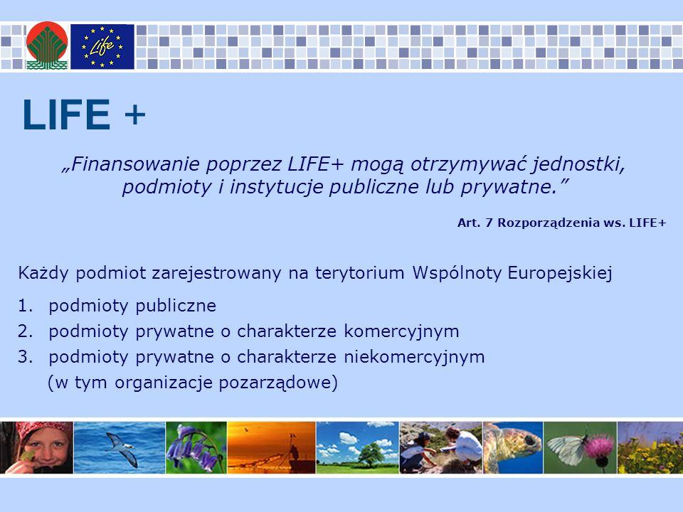 """LIFE + """"Finansowanie poprzez LIFE+ mogą otrzymywać jednostki, podmioty i instytucje publiczne lub prywatne."""