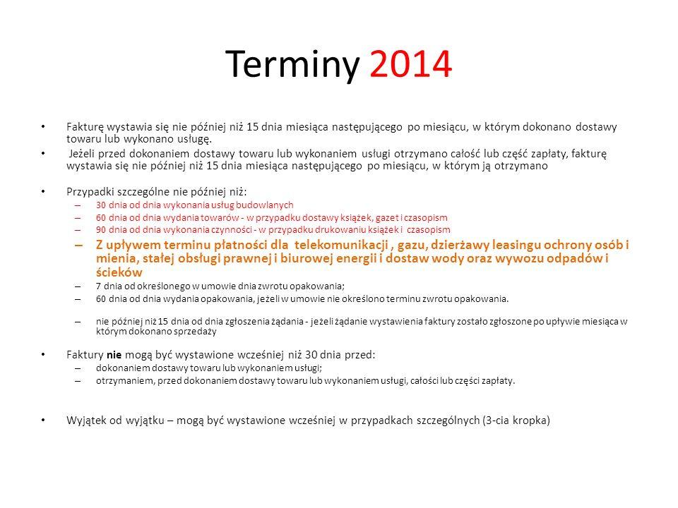 Terminy 2014Fakturę wystawia się nie później niż 15 dnia miesiąca następującego po miesiącu, w którym dokonano dostawy towaru lub wykonano usługę.