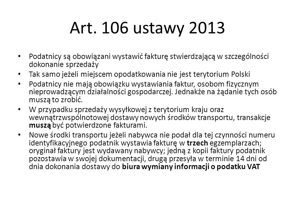 Art. 106 ustawy 2013Podatnicy są obowiązani wystawić fakturę stwierdzającą w szczególności dokonanie sprzedaży.