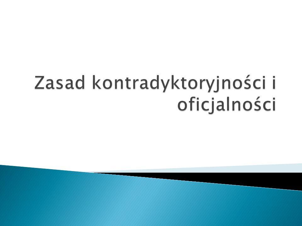 Zasad kontradyktoryjności i oficjalności