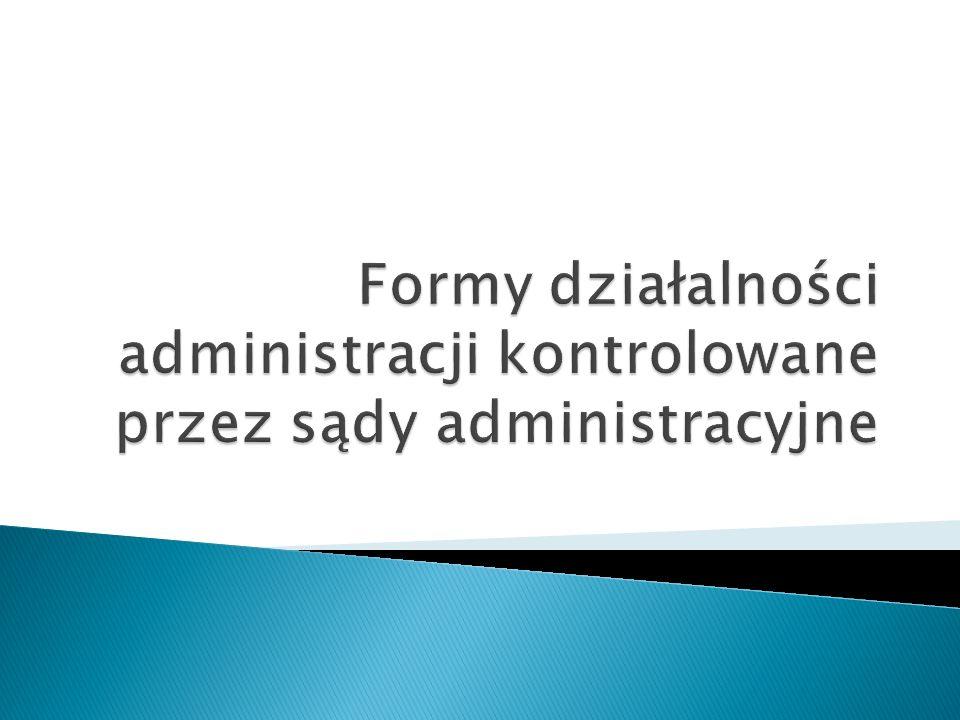 Formy działalności administracji kontrolowane przez sądy administracyjne