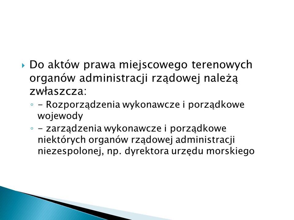 Do aktów prawa miejscowego terenowych organów administracji rządowej należą zwłaszcza: