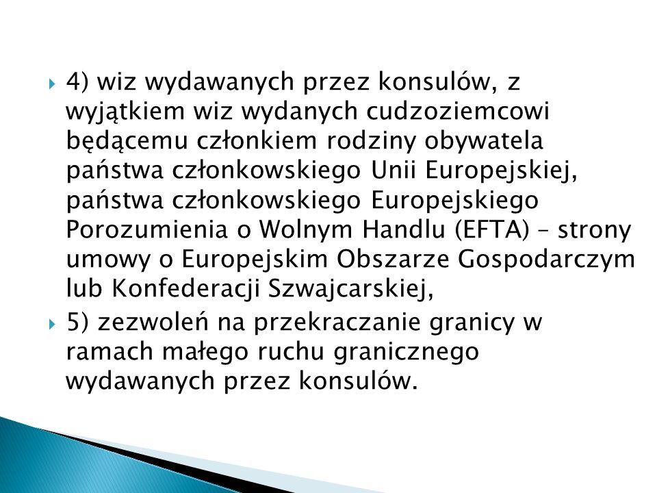 4) wiz wydawanych przez konsulów, z wyjątkiem wiz wydanych cudzoziemcowi będącemu członkiem rodziny obywatela państwa członkowskiego Unii Europejskiej, państwa członkowskiego Europejskiego Porozumienia o Wolnym Handlu (EFTA) – strony umowy o Europejskim Obszarze Gospodarczym lub Konfederacji Szwajcarskiej,