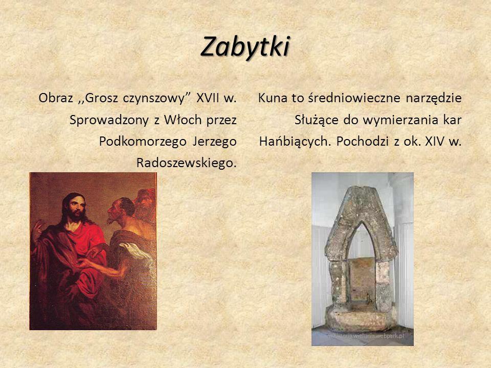 Zabytki Obraz ,,Grosz czynszowy XVII w. Sprowadzony z Włoch przez Podkomorzego Jerzego Radoszewskiego.
