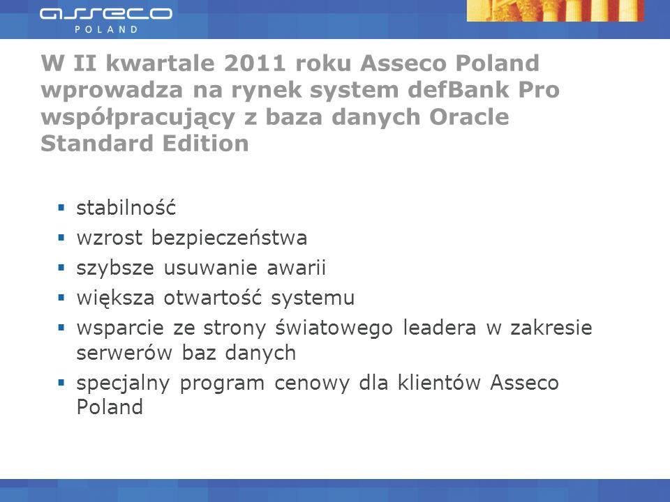 W II kwartale 2011 roku Asseco Poland wprowadza na rynek system defBank Pro współpracujący z baza danych Oracle Standard Edition