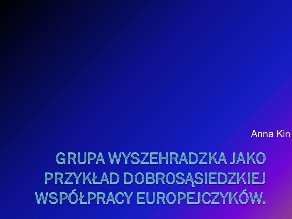 Anna Kin Grupa Wyszehradzka jako przykład dobrosąsiedzkiej współpracy Europejczyków.