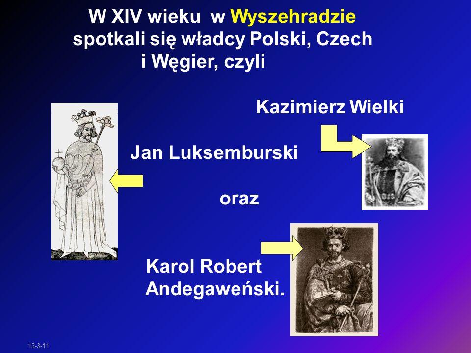 W XIV wieku w Wyszehradzie spotkali się władcy Polski, Czech i Węgier, czyli Kazimierz Wielki Jan Luksemburski oraz Karol Robert Andegaweński.