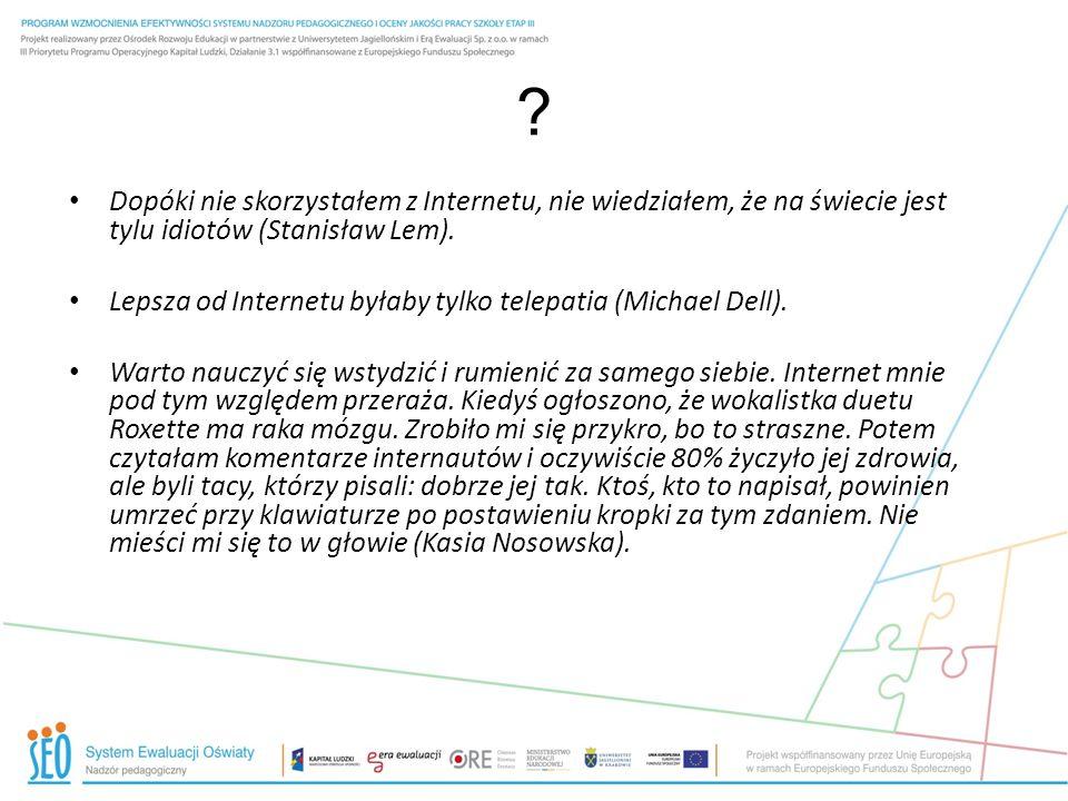 Dopóki nie skorzystałem z Internetu, nie wiedziałem, że na świecie jest tylu idiotów (Stanisław Lem).
