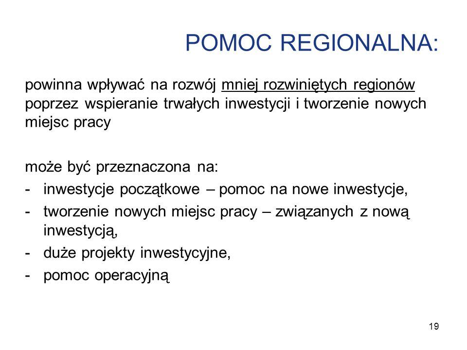 POMOC REGIONALNA: powinna wpływać na rozwój mniej rozwiniętych regionów poprzez wspieranie trwałych inwestycji i tworzenie nowych miejsc pracy.