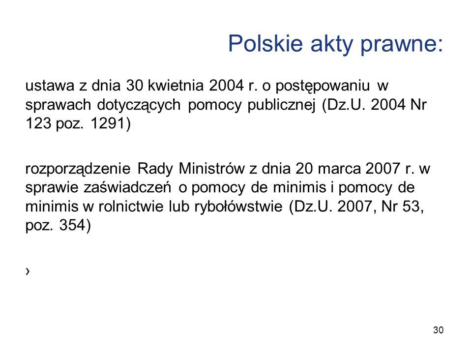 Polskie akty prawne: ustawa z dnia 30 kwietnia 2004 r. o postępowaniu w sprawach dotyczących pomocy publicznej (Dz.U. 2004 Nr 123 poz. 1291)