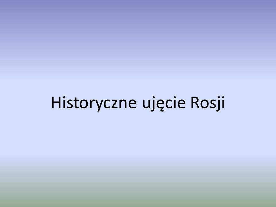 Historyczne ujęcie Rosji