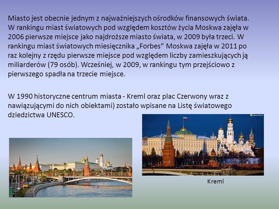 """Miasto jest obecnie jednym z najważniejszych ośrodków finansowych świata. W rankingu miast światowych pod względem kosztów życia Moskwa zajęła w 2006 pierwsze miejsce jako najdroższe miasto świata, w 2009 była trzeci. W rankingu miast światowych miesięcznika """"Forbes Moskwa zajęła w 2011 po raz kolejny z rzędu pierwsze miejsce pod względem liczby zamieszkujących ją miliarderów (79 osób). Wcześniej, w 2009, w rankingu tym przejściowo z pierwszego spadła na trzecie miejsce."""