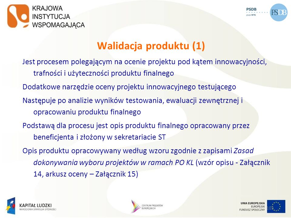 Walidacja produktu (1) Jest procesem polegającym na ocenie projektu pod kątem innowacyjności, trafności i użyteczności produktu finalnego.