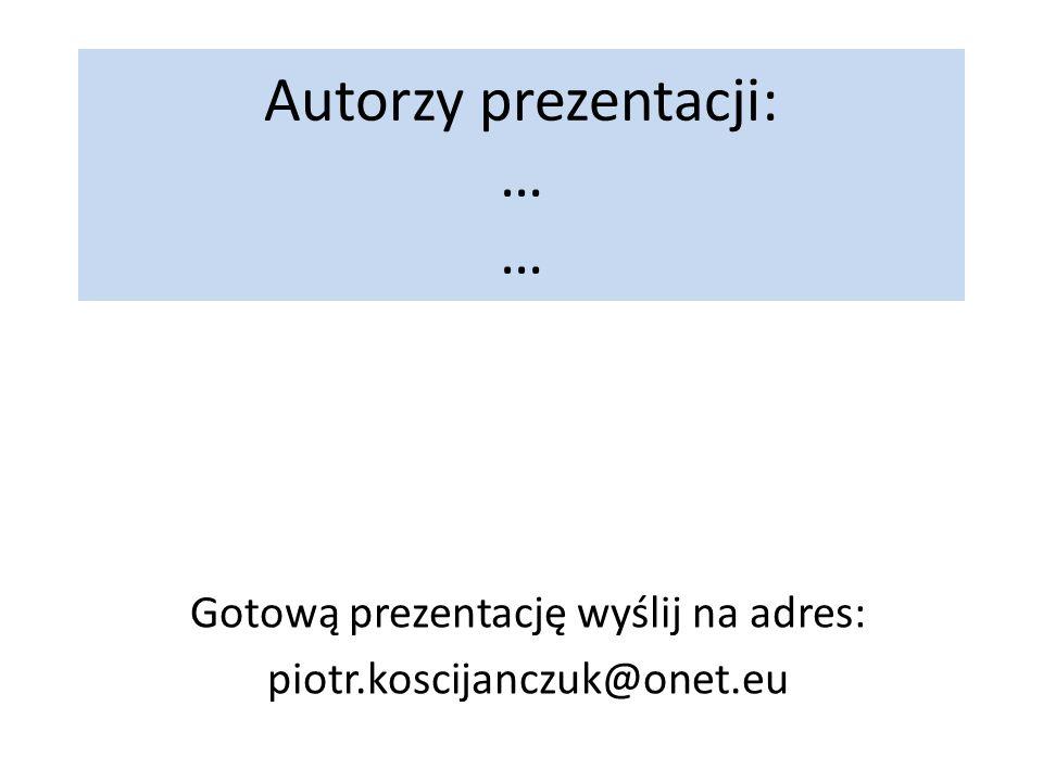 Autorzy prezentacji: … …