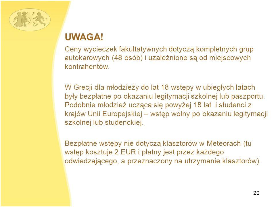 UWAGA! Ceny wycieczek fakultatywnych dotyczą kompletnych grup autokarowych (48 osób) i uzależnione są od miejscowych kontrahentów.