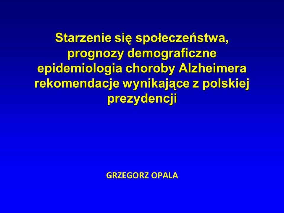 Starzenie się społeczeństwa, prognozy demograficzne epidemiologia choroby Alzheimera rekomendacje wynikające z polskiej prezydencji